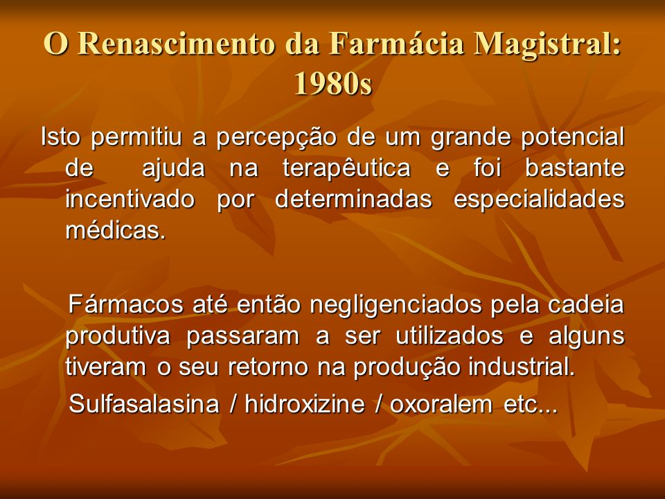 O Renascimento da Farmácia Magistral: 1980s Isto permitiu a percepção de um grande potencial de ajuda na terapêutica e foi bastante incentivado por de