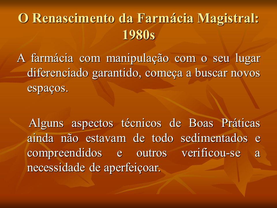 O Renascimento da Farmácia Magistral: 1980s A farmácia com manipulação com o seu lugar diferenciado garantido, começa a buscar novos espaços. Alguns a