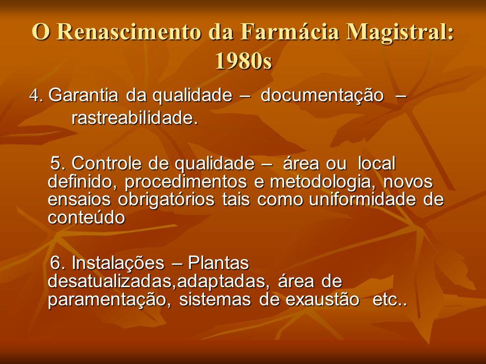 O Renascimento da Farmácia Magistral: 1980s 4. Garantia da qualidade – documentação – rastreabilidade. rastreabilidade. 5. Controle de qualidade – áre