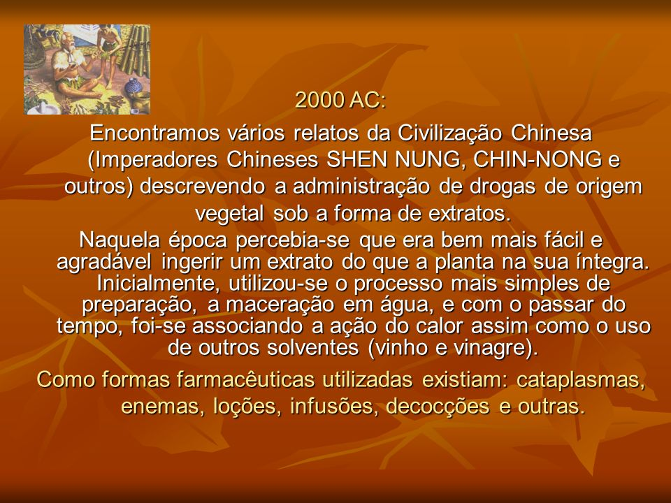 2000 AC: Encontramos vários relatos da Civilização Chinesa (Imperadores Chineses SHEN NUNG, CHIN-NONG e outros) descrevendo a administração de drogas