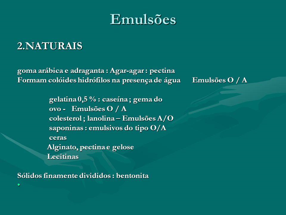 Emulsões 2.NATURAIS goma arábica e adraganta : Agar-agar : pectina Formam colóides hidrófilos na presença de água Emulsões O / A gelatina 0,5 % : case