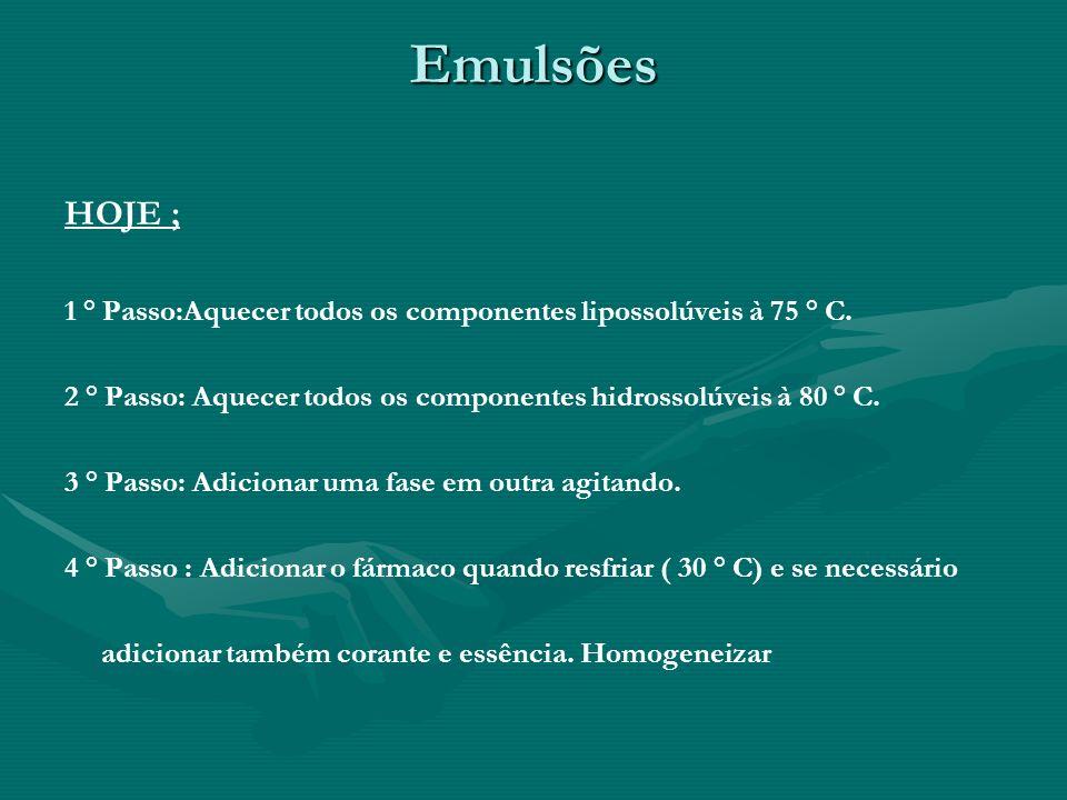 Emulsões HOJE ; 1 ° Passo:Aquecer todos os componentes lipossolúveis à 75 ° C. 2 ° Passo: Aquecer todos os componentes hidrossolúveis à 80 ° C. 3 ° Pa