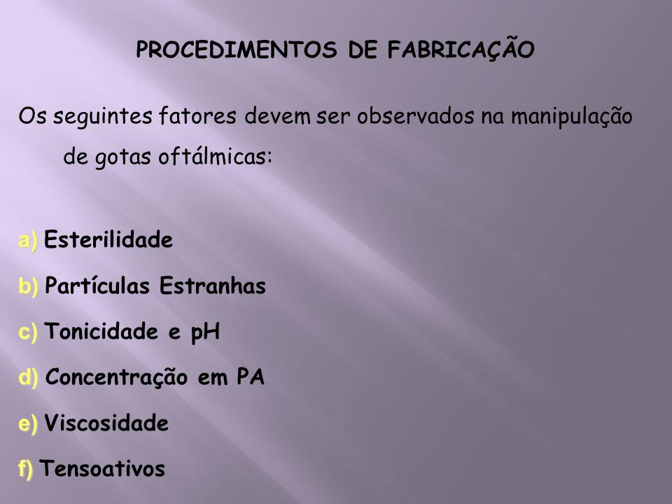 PROCEDIMENTOS DE FABRICAÇÃO Os seguintes fatores devem ser observados na manipulação de gotas oftálmicas: a) a) Esterilidade b) b) Partículas Estranha