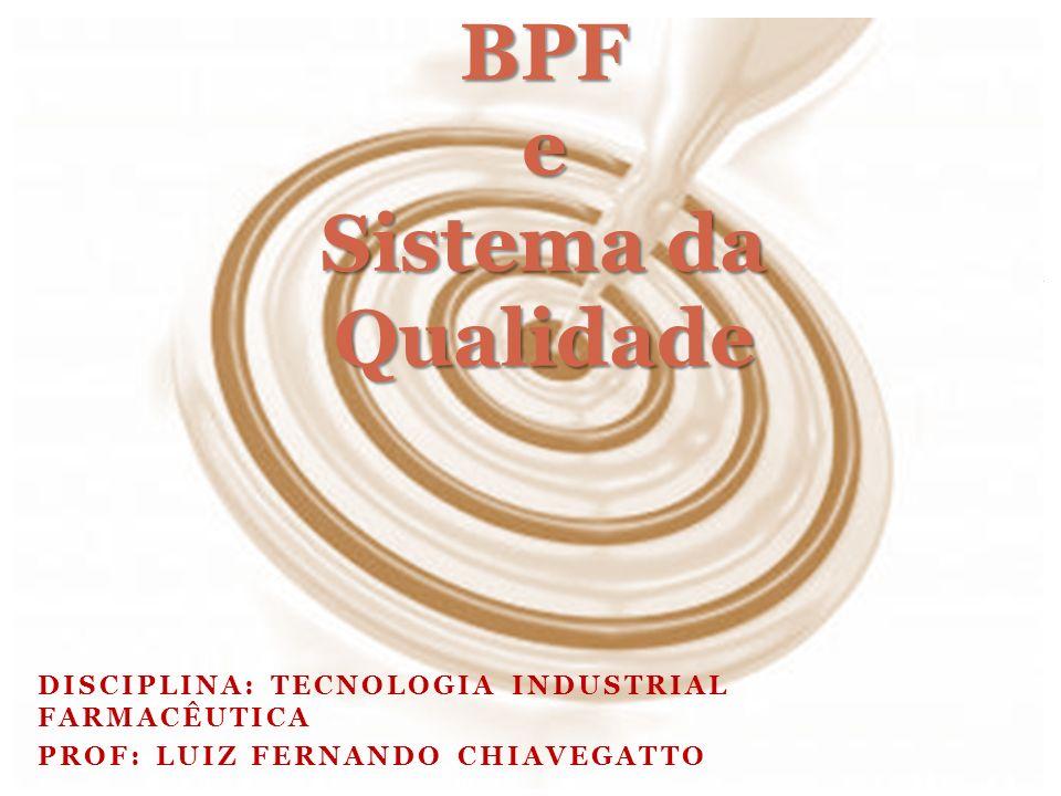 DISCIPLINA: TECNOLOGIA INDUSTRIAL FARMACÊUTICA PROF: LUIZ FERNANDO CHIAVEGATTO BPF e Sistema da Qualidade