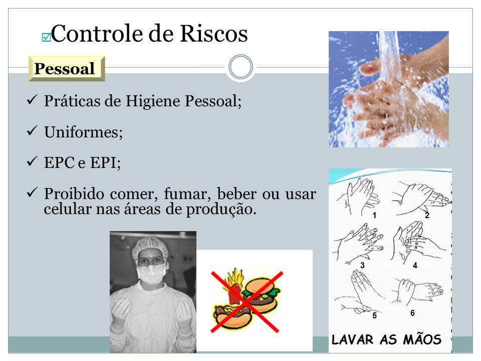 Controle de Riscos Práticas de Higiene Pessoal; Uniformes; EPC e EPI; Proibido comer, fumar, beber ou usar celular nas áreas de produção. Pessoal