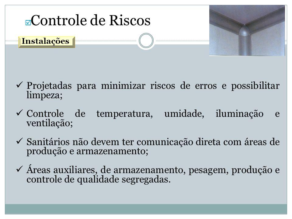 Controle de Riscos Projetadas para minimizar riscos de erros e possibilitar limpeza; Controle de temperatura, umidade, iluminação e ventilação; Sanitá