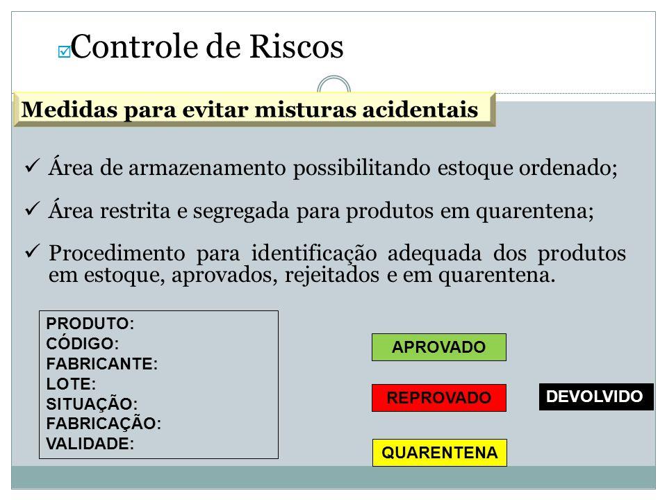 Controle de Riscos Área de armazenamento possibilitando estoque ordenado; Área restrita e segregada para produtos em quarentena; Procedimento para ide