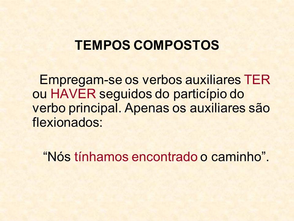 TEMPOS COMPOSTOS Empregam-se os verbos auxiliares TER ou HAVER seguidos do particípio do verbo principal. Apenas os auxiliares são flexionados: Nós tí