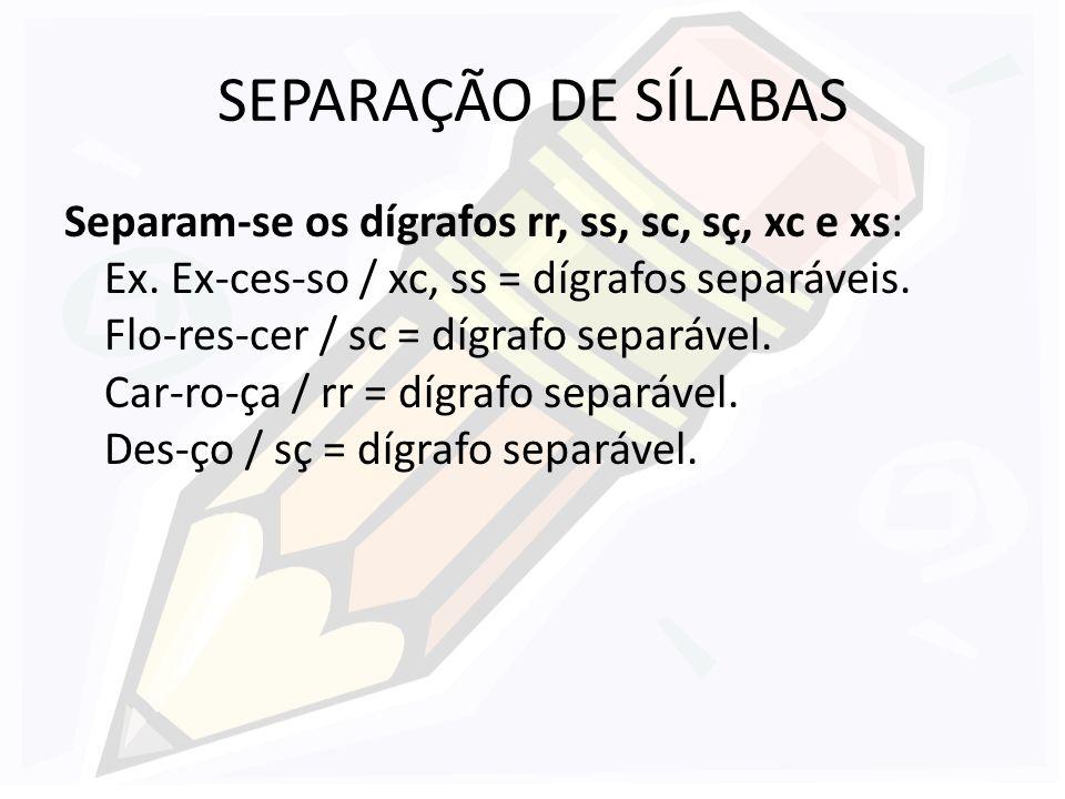 SEPARAÇÃO DE SÍLABAS Não se separam os dígrafos ch, lh, nh, qu, gu: Ex.