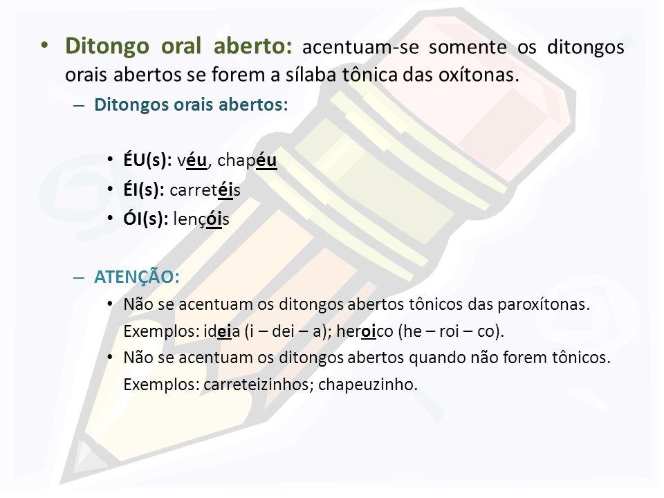 CASOS ESPECIAIS DE ACENTUAÇÃO GRÁFICA Hiato: recebe acento a segunda vogal tônica I ou U do hiato, seguida ou não de S.