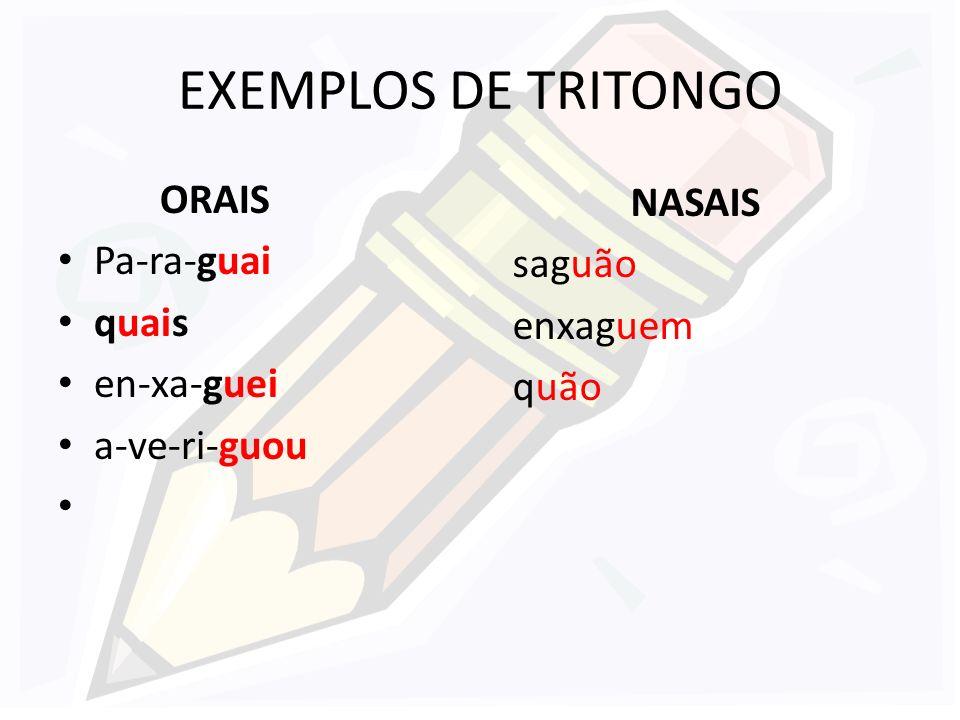 EXEMPLOS DE TRITONGO ORAIS Pa-ra-guai quais en-xa-guei a-ve-ri-guou NASAIS saguão enxaguem quão