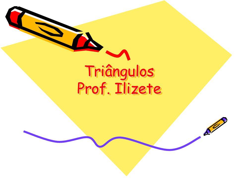 Triângulos Prof. Ilizete