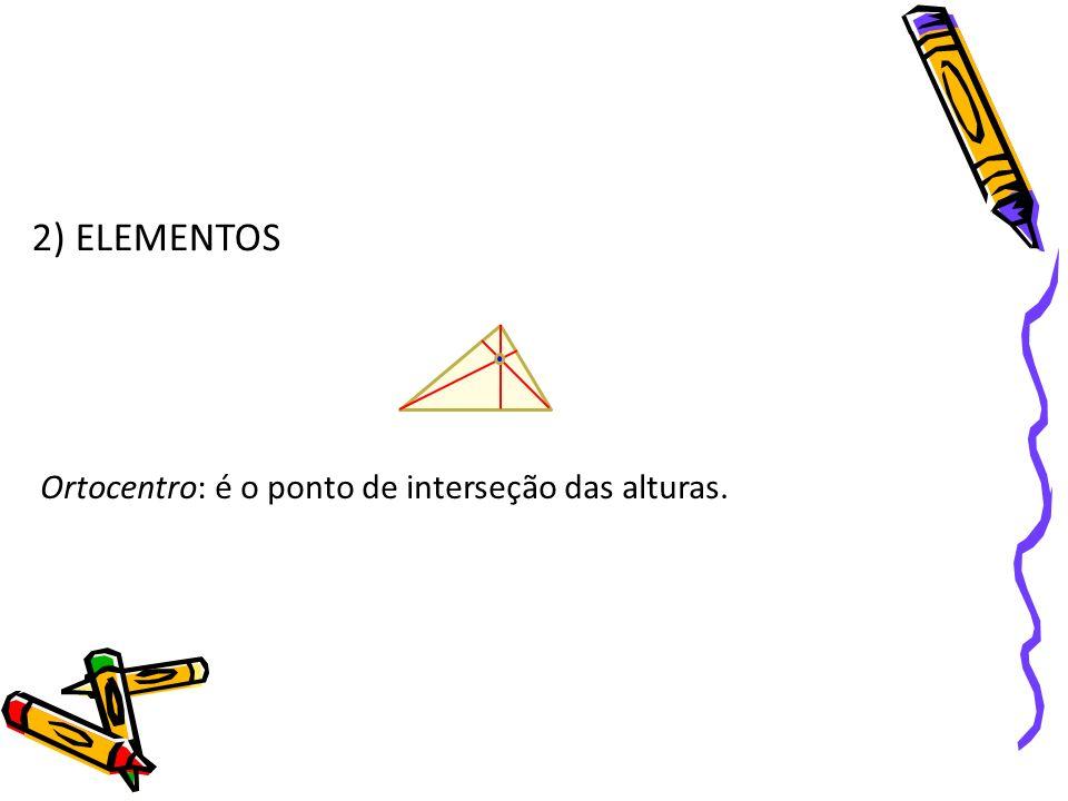 2) ELEMENTOS OBSERVAÇÃO: Os pontos de interseções, baricentro, circuncentro e ortocentro, de uma maneira geral são pontos distintos.