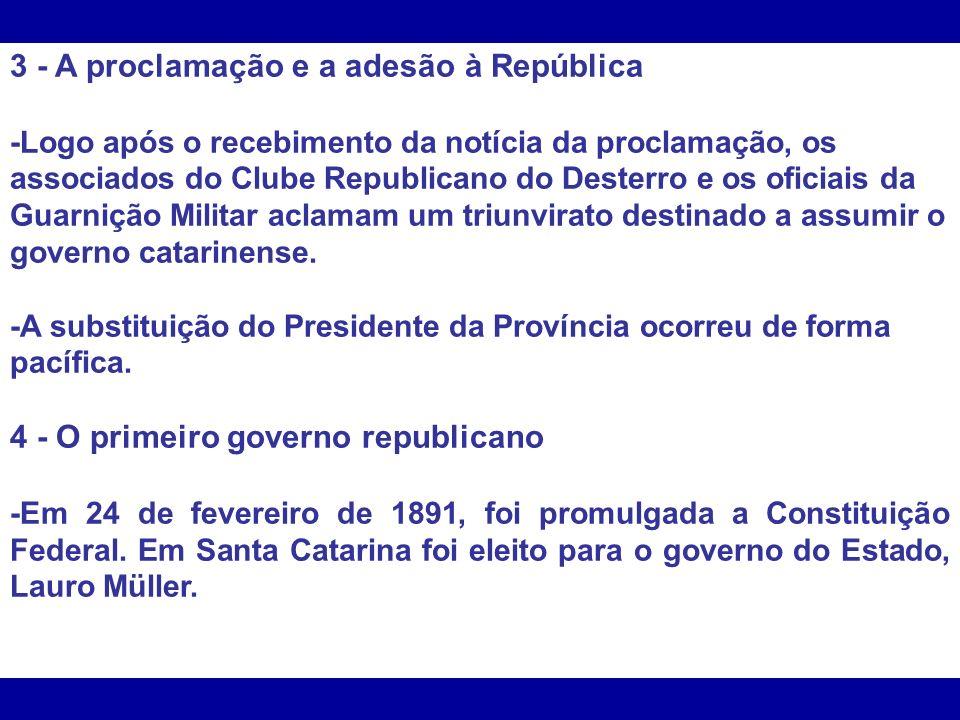 3 - A proclamação e a adesão à República -Logo após o recebimento da notícia da proclamação, os associados do Clube Republicano do Desterro e os ofici