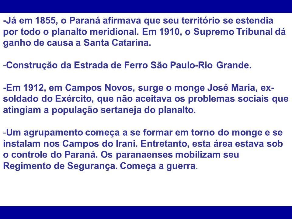 -Já em 1855, o Paraná afirmava que seu território se estendia por todo o planalto meridional. Em 1910, o Supremo Tribunal dá ganho de causa a Santa Ca