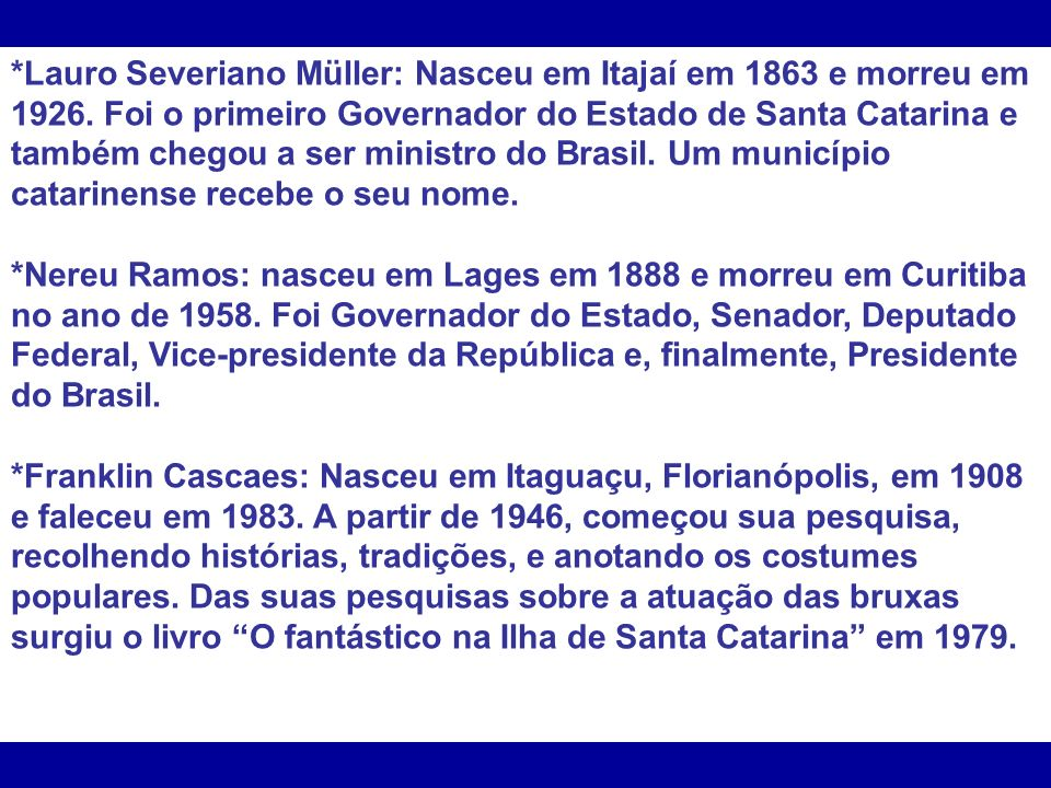 *Lauro Severiano Müller: Nasceu em Itajaí em 1863 e morreu em 1926. Foi o primeiro Governador do Estado de Santa Catarina e também chegou a ser minist