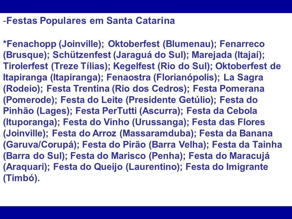 -Festas Populares em Santa Catarina *Fenachopp (Joinville); Oktoberfest (Blumenau); Fenarreco (Brusque); Schützenfest (Jaraguá do Sul); Marejada (Itaj