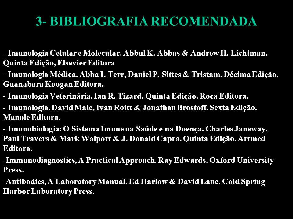 3- BIBLIOGRAFIA RECOMENDADA - Imunologia Celular e Molecular. Abbul K. Abbas & Andrew H. Lichtman. Quinta Edição, Elsevier Editora - Imunologia Médica