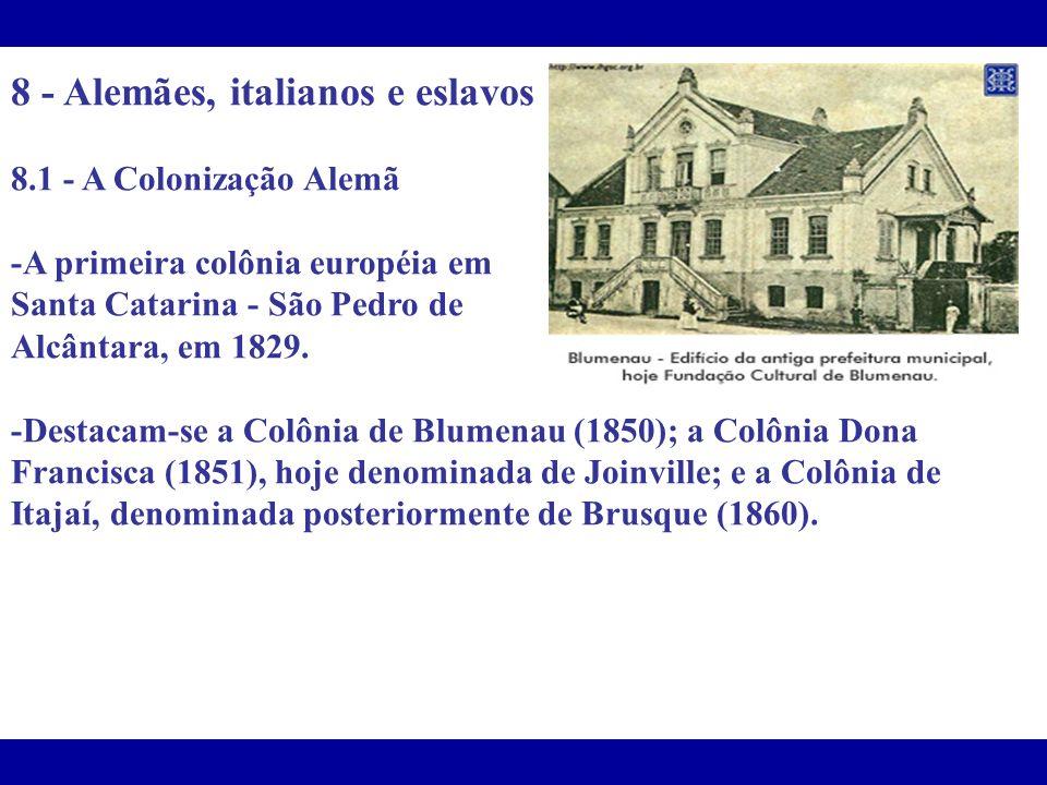 8 - Alemães, italianos e eslavos 8.1 - A Colonização Alemã -A primeira colônia européia em Santa Catarina - São Pedro de Alcântara, em 1829. -Destacam