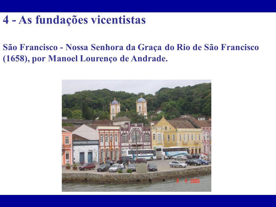 4 - As fundações vicentistas São Francisco - Nossa Senhora da Graça do Rio de São Francisco (1658), por Manoel Lourenço de Andrade.