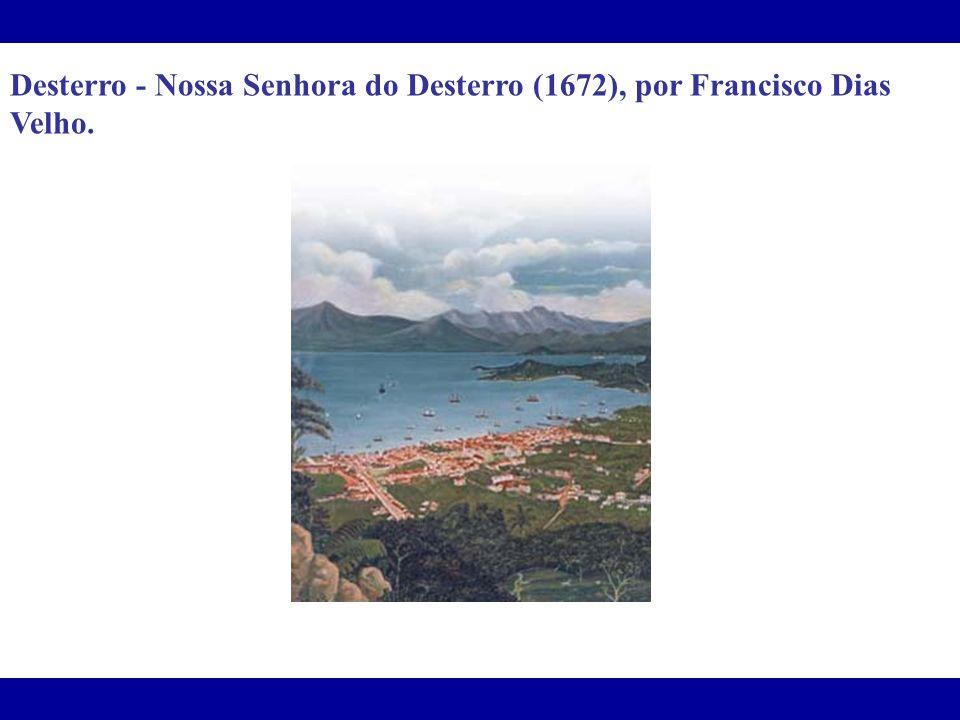 Desterro - Nossa Senhora do Desterro (1672), por Francisco Dias Velho.