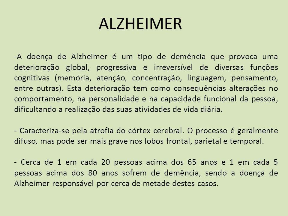 ALZHEIMER -A doença de Alzheimer é um tipo de demência que provoca uma deterioração global, progressiva e irreversível de diversas funções cognitivas