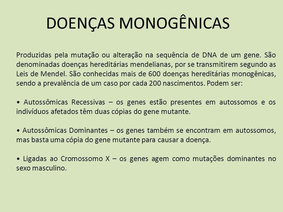 DOENÇAS MONOGÊNICAS Produzidas pela mutação ou alteração na sequência de DNA de um gene. São denominadas doenças hereditárias mendelianas, por se tran