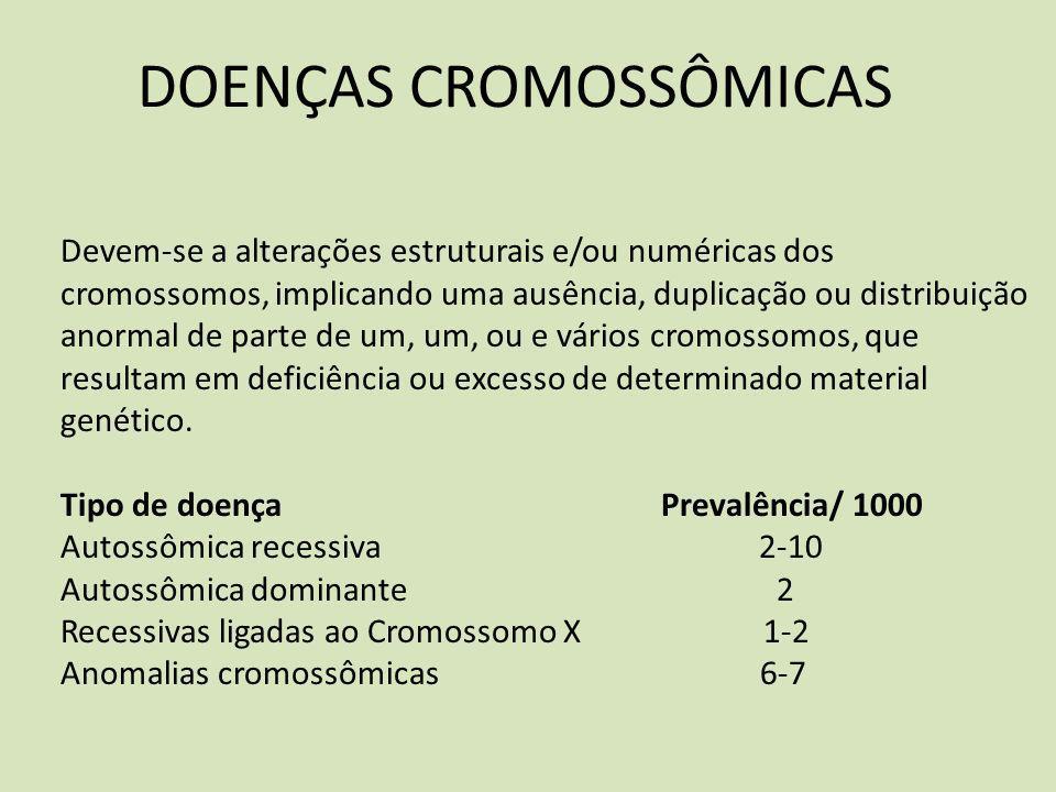 DOENÇAS CROMOSSÔMICAS Devemse a alterações estruturais e/ou numéricas dos cromossomos, implicando uma ausência, duplicação ou distribuição anormal de