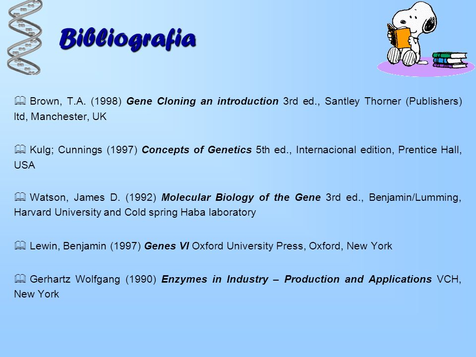 Bibliografia Brown, T.A. (1998) Gene Cloning an introduction 3rd ed., Santley Thorner (Publishers) ltd, Manchester, UK Kulg; Cunnings (1997) Concepts