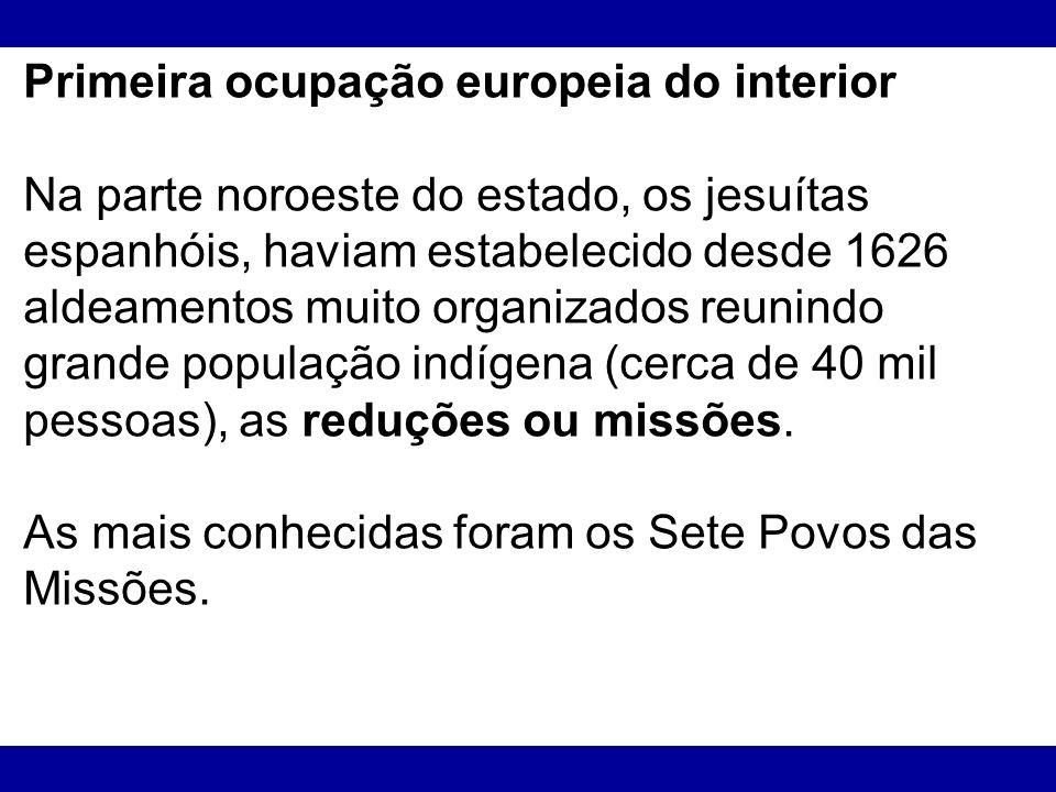 Primeira ocupação europeia do interior Na parte noroeste do estado, os jesuítas espanhóis, haviam estabelecido desde 1626 aldeamentos muito organizado