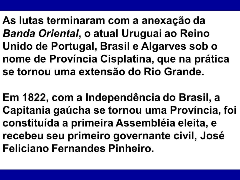As lutas terminaram com a anexação da Banda Oriental, o atual Uruguai ao Reino Unido de Portugal, Brasil e Algarves sob o nome de Província Cisplatina
