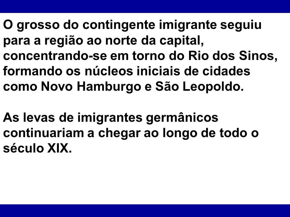 O grosso do contingente imigrante seguiu para a região ao norte da capital, concentrando-se em torno do Rio dos Sinos, formando os núcleos iniciais de