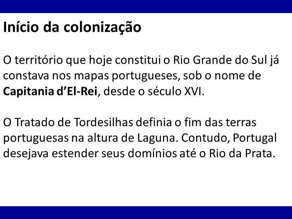 Início da colonização O território que hoje constitui o Rio Grande do Sul já constava nos mapas portugueses, sob o nome de Capitania dEl-Rei, desde o