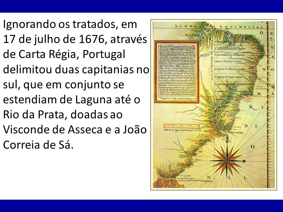 Ignorando os tratados, em 17 de julho de 1676, através de Carta Régia, Portugal delimitou duas capitanias no sul, que em conjunto se estendiam de Lagu