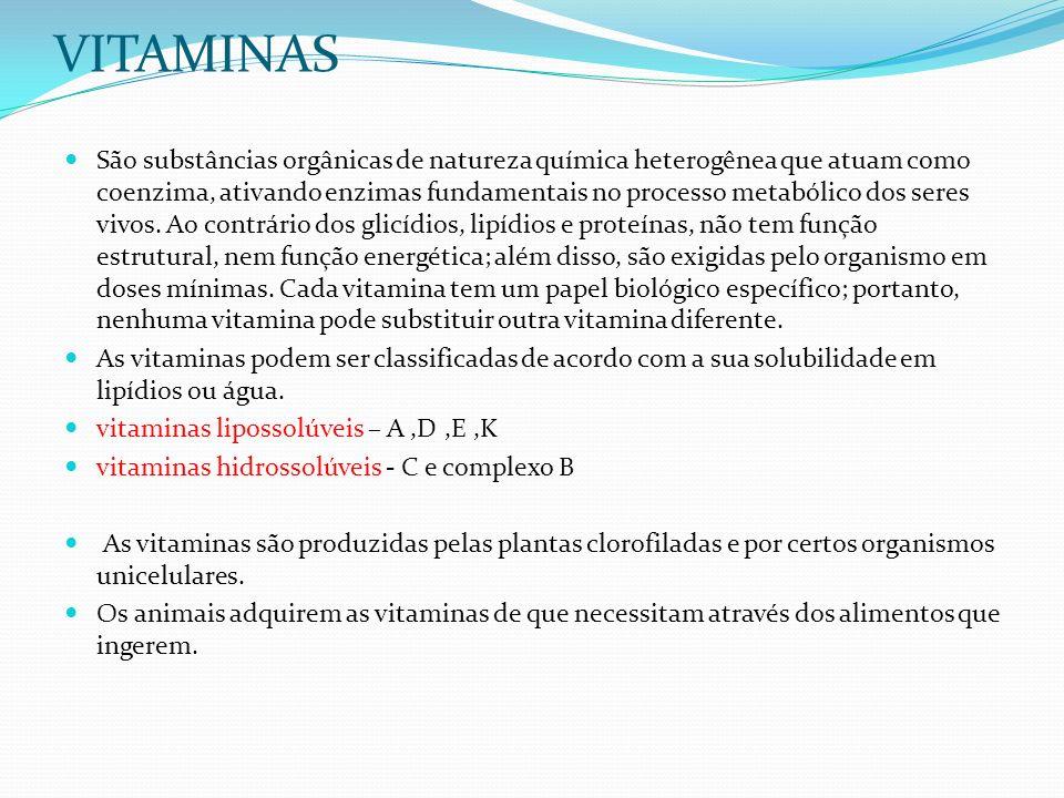 VITAMINAS São substâncias orgânicas de natureza química heterogênea que atuam como coenzima, ativando enzimas fundamentais no processo metabólico dos seres vivos.