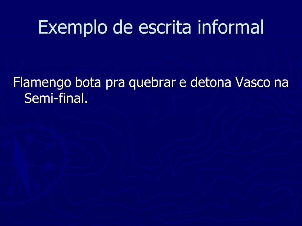 Exemplo de escrita informal Flamengo bota pra quebrar e detona Vasco na Semi-final.
