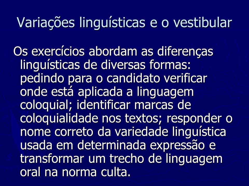 Variações linguísticas e o vestibular Os exercícios abordam as diferenças linguísticas de diversas formas: pedindo para o candidato verificar onde est