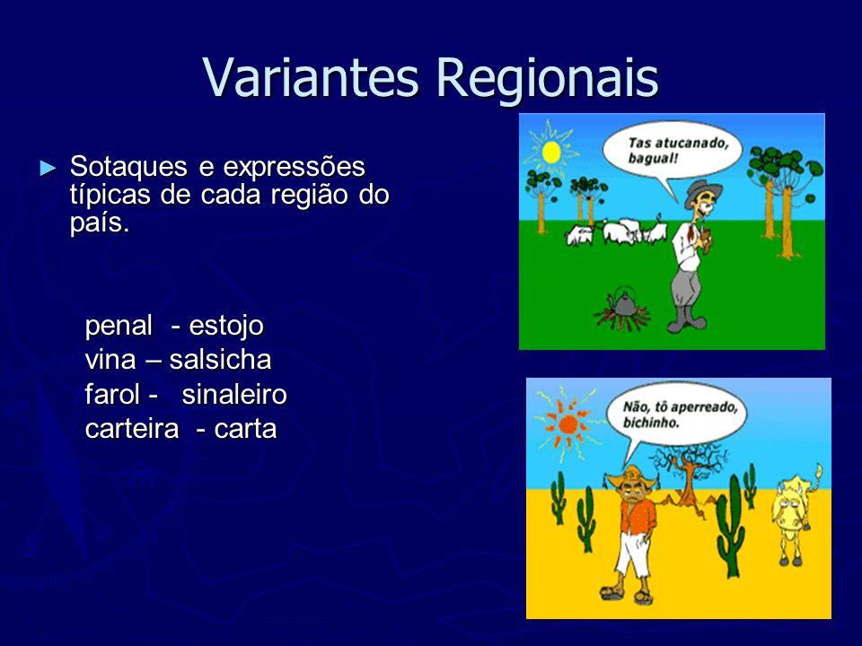 Variantes Regionais Sotaques e expressões típicas de cada região do país. Sotaques e expressões típicas de cada região do país. penal - estojo penal -