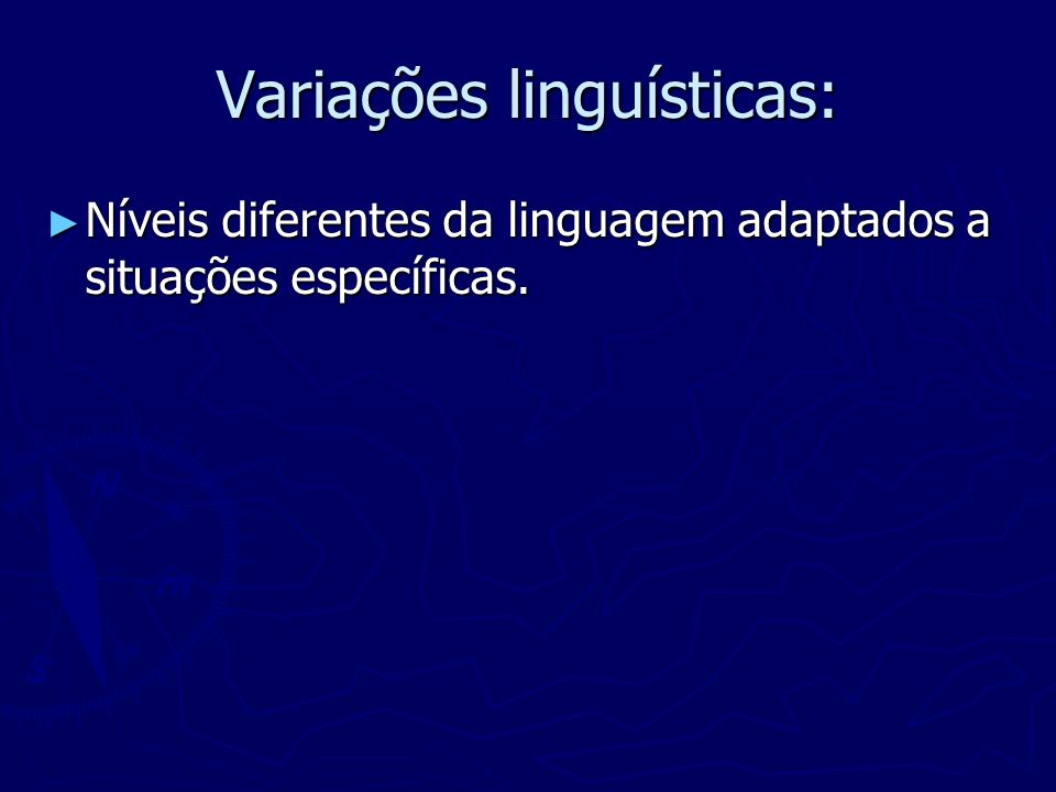 Variações linguísticas: Níveis diferentes da linguagem adaptados a situações específicas. Níveis diferentes da linguagem adaptados a situações específ
