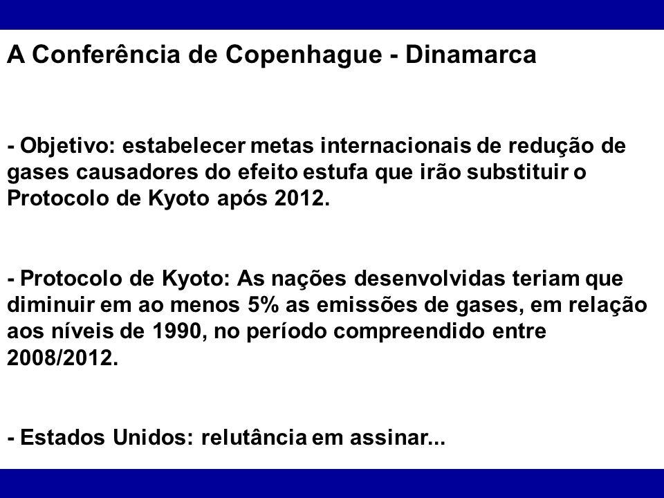 A Conferência de Copenhague - Dinamarca - Objetivo: estabelecer metas internacionais de redução de gases causadores do efeito estufa que irão substitu