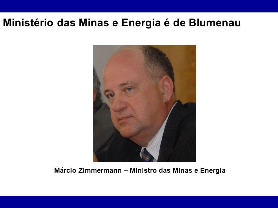Ministério das Minas e Energia é de Blumenau Márcio Zimmermann – Ministro das Minas e Energia