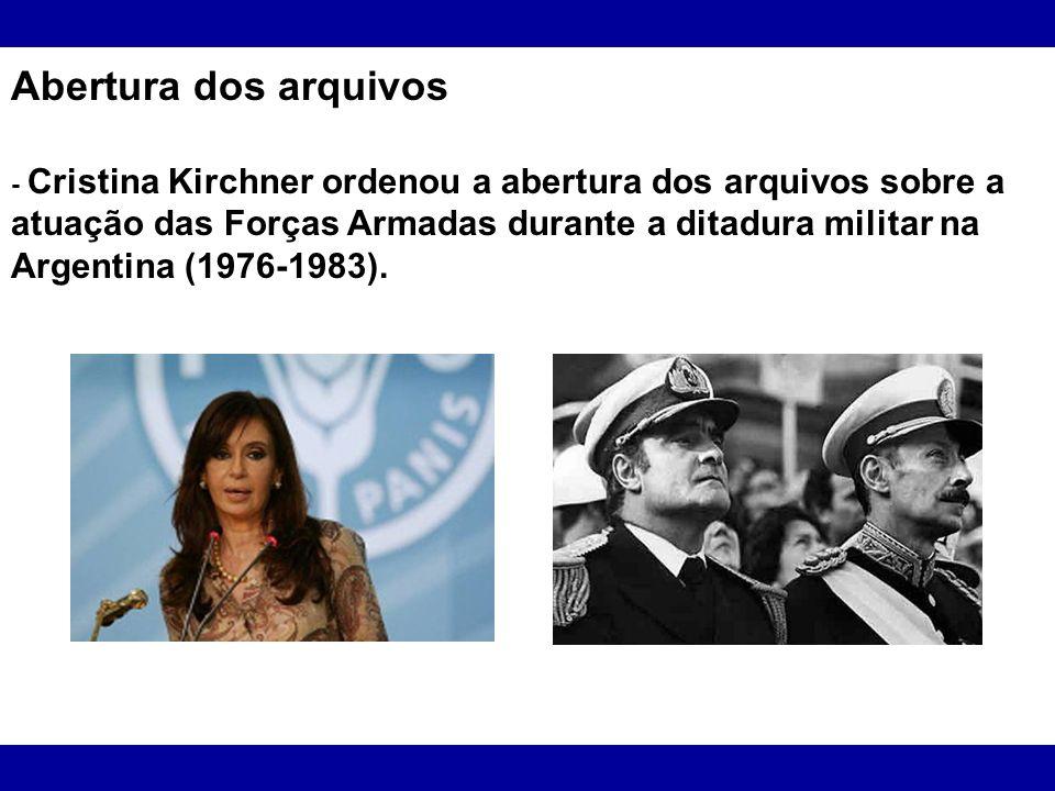 Abertura dos arquivos - Cristina Kirchner ordenou a abertura dos arquivos sobre a atuação das Forças Armadas durante a ditadura militar na Argentina (