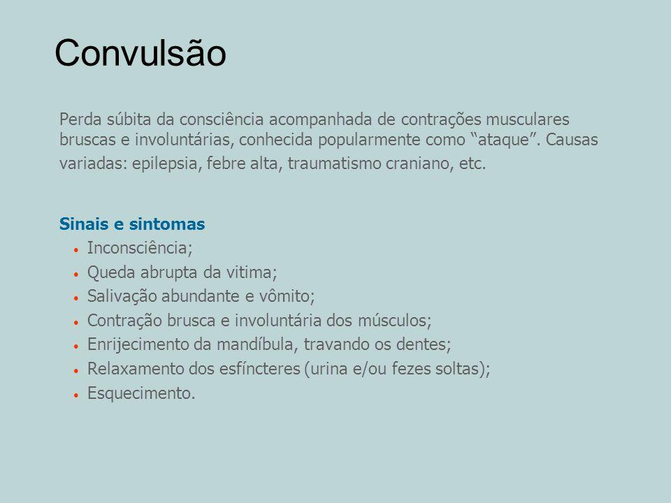 Convulsão Perda súbita da consciência acompanhada de contrações musculares bruscas e involuntárias, conhecida popularmente como ataque. Causas variada