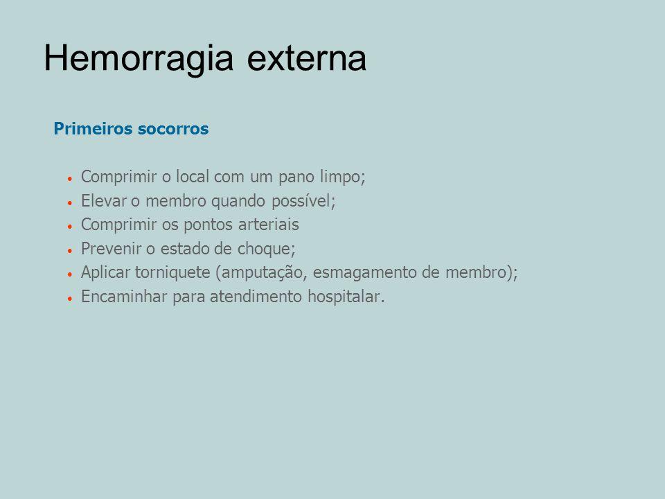 Hemorragia externa Primeiros socorros Comprimir o local com um pano limpo; Elevar o membro quando possível; Comprimir os pontos arteriais Prevenir o e