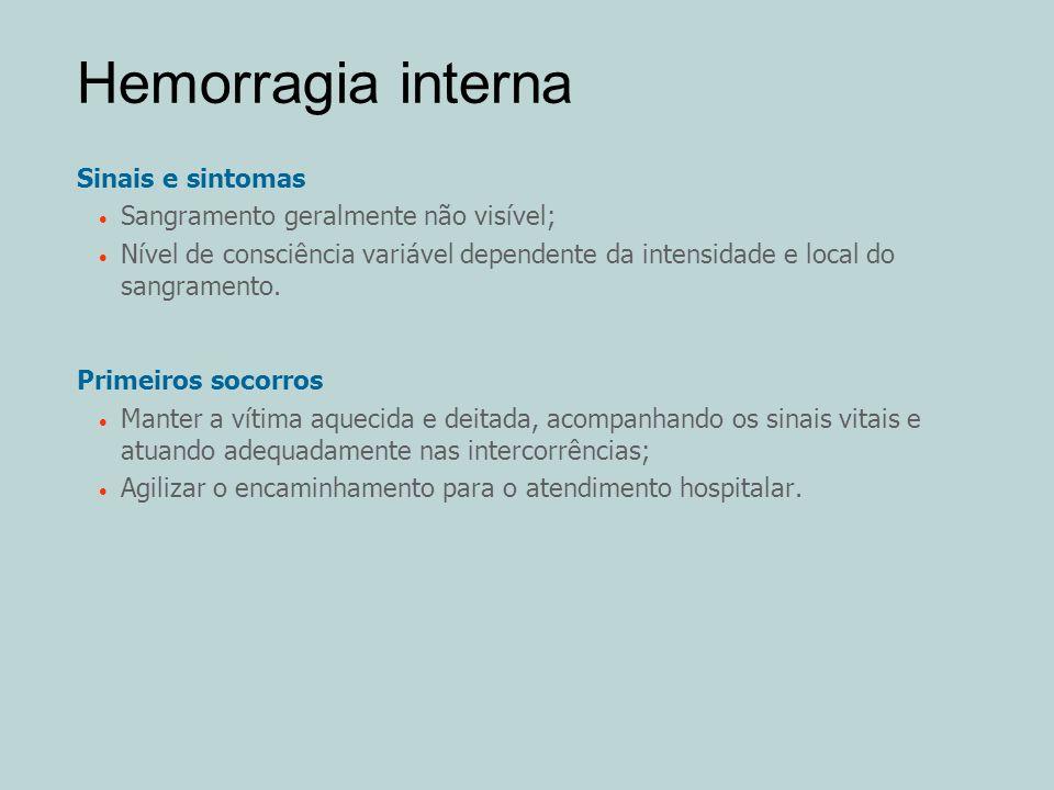 Hemorragia interna Sinais e sintomas Sangramento geralmente não visível; Nível de consciência variável dependente da intensidade e local do sangrament