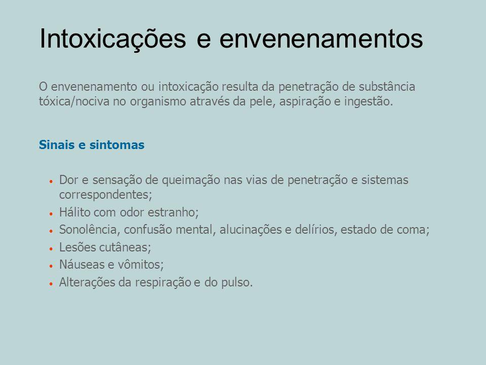 Intoxicações e envenenamentos O envenenamento ou intoxicação resulta da penetração de substância tóxica/nociva no organismo através da pele, aspiração