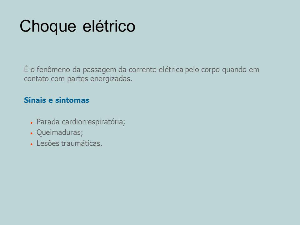 Choque elétrico É o fenômeno da passagem da corrente elétrica pelo corpo quando em contato com partes energizadas. Sinais e sintomas Parada cardiorres