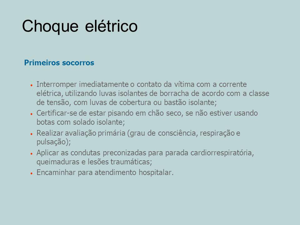Choque elétrico Primeiros socorros Interromper imediatamente o contato da vítima com a corrente elétrica, utilizando luvas isolantes de borracha de ac