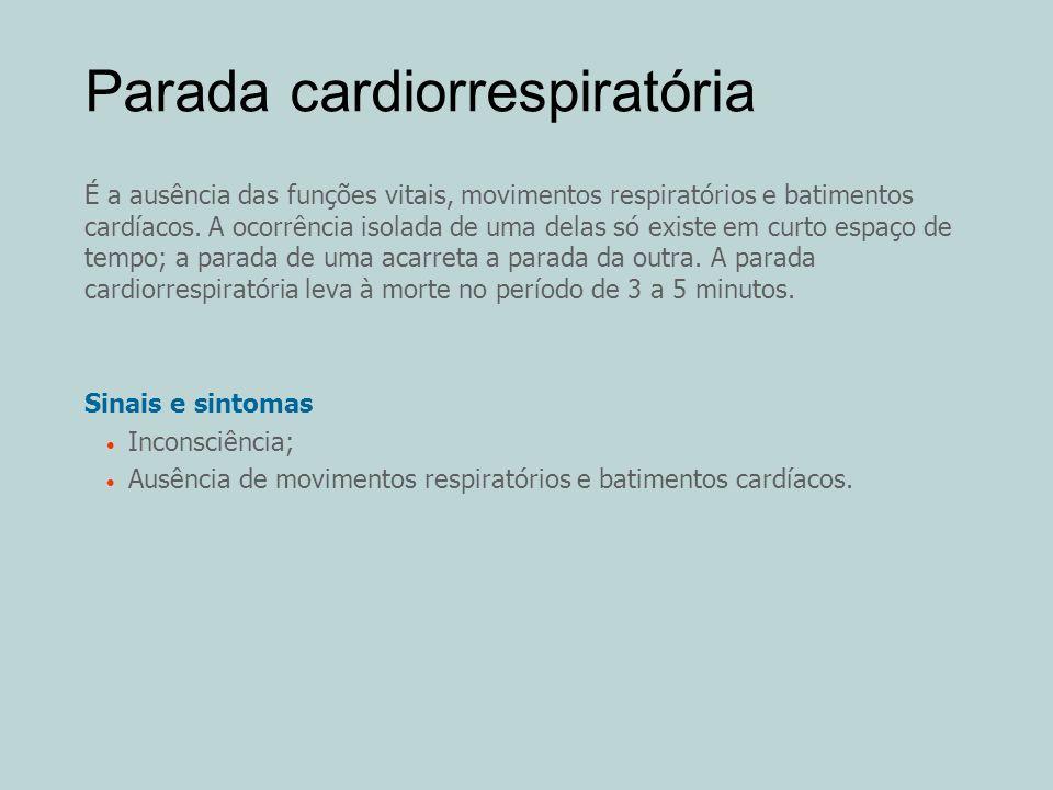 Parada cardiorrespiratória É a ausência das funções vitais, movimentos respiratórios e batimentos cardíacos. A ocorrência isolada de uma delas só exis