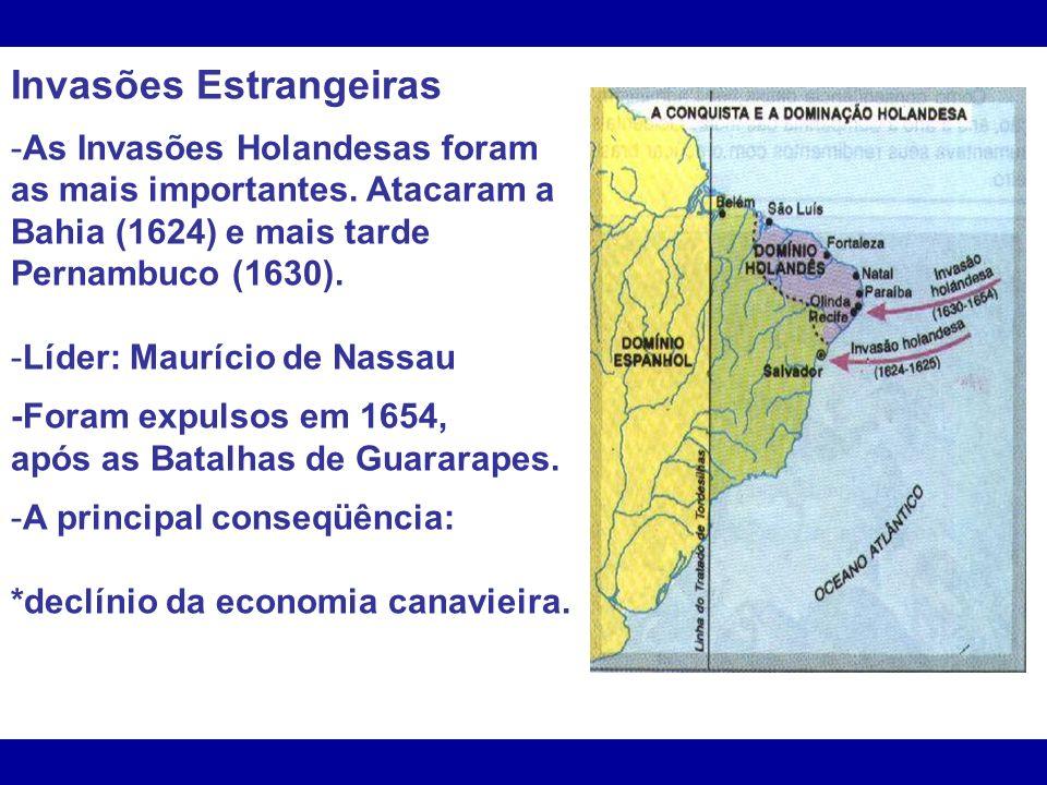 Invasões Estrangeiras -As Invasões Holandesas foram as mais importantes. Atacaram a Bahia (1624) e mais tarde Pernambuco (1630). -Líder: Maurício de N